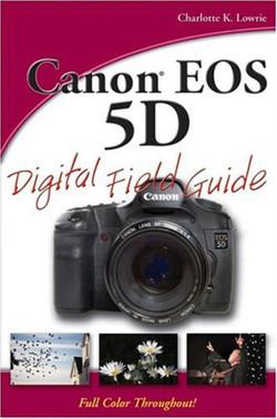 Canon® EOS 5D Digital Field Guide