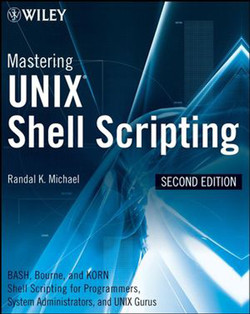 Mastering UNIX® Shell Scripting: Bash, Bourne, and Korn Shell Scripting for Programmers, System Administrators, and UNIX Gurus, Second Edition