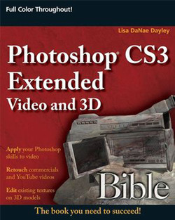 Photoshop® CS3 Extended Video and 3D Bible
