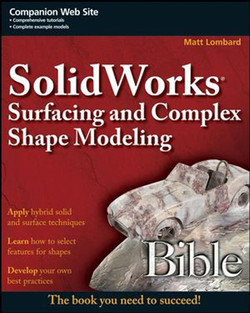 SolidWorks® Surfacing and Complex Shape Modeling Bible