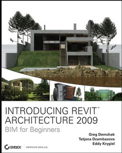 Introducing Revit® Architecture 2009: BIM for Beginners