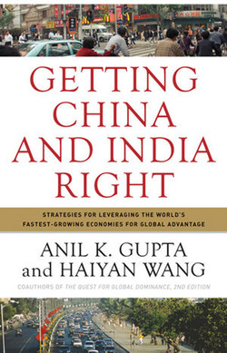 Getting China and India Right: Strategies for Leveraging the World's Fastest-Growing Economies for Global Advantage