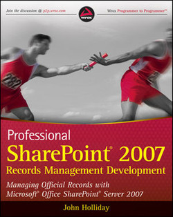 Professional SharePoint® 2007 Records Management Development: Managing Official Records with Microsoft® Office SharePoint® Server 2007
