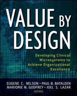 Value by Design: Developing Clinical Microsystems to Achieve Organizational Excellence, Second Edition