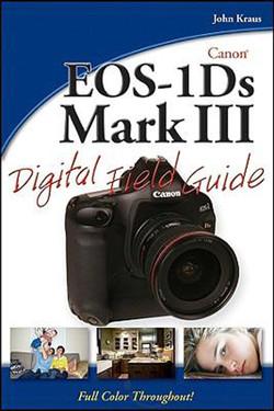 Canon® EOS-1Ds Mark III Digital Field Guide