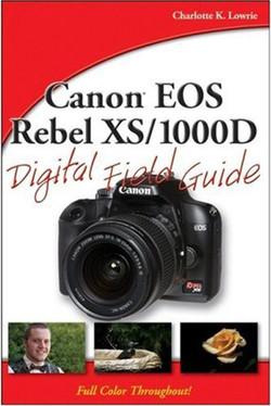 Canon® EOS Rebel XS/1000D Digital Field Guide