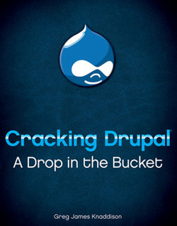 Cracking Drupal®: A Drop in the Bucket