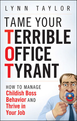 Tame Your Terrible Office Tyrant™ (TOT): How to Manage Childish Boss Behavior and Thrive in Your Job