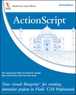 ActionScript®: Your visual blueprint™ for creating interactive projects in Flash® CS4 Professional
