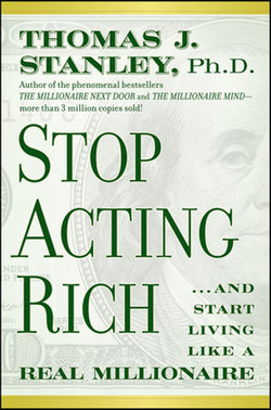 Stop Acting Rich: . . . And Start Living Like a Real Millionaire