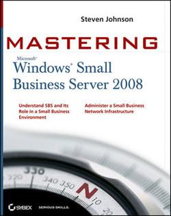 Mastering Microsoft® Windows® Small Business Server 2008