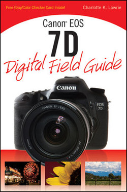 Canon® EOS 7D Digital Field Guide