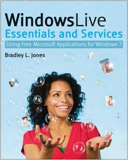 Windows Live™ Essentials and Services: Using Free Microsoft Applications for Windows® 7