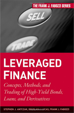 Leveraged Finance: Concepts, Methods, and Trading of High-Yield Bonds, Loans, and Derivatives