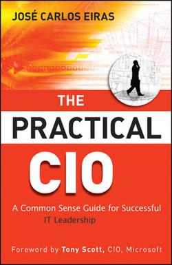 The Practical CIO: A Common Sense Guide for Successful IT Leadership