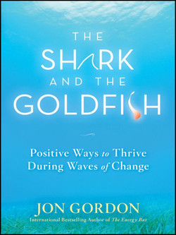 The Shark and the Goldfish: Positive Ways to Thrive During Waves of Change