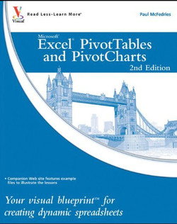 Excel® PivotTables and PivotCharts: Your visual blueprint™ for creatingdynamic spreadsheets, 2nd Edition