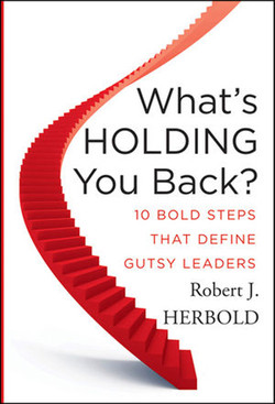 What's Holding You Back?: Ten Bold Steps That Define Gutsy Leaders