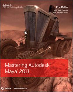 Mastering Autodesk® Maya® 2011: Autodesk® Official Training Guide