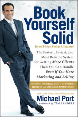 Book Yourself Solid: The Fastest, Easiest, and Most Reliable System for Getting More Clients Than You Can Handle Even if You Hate Marketing and Selling, Second Edition