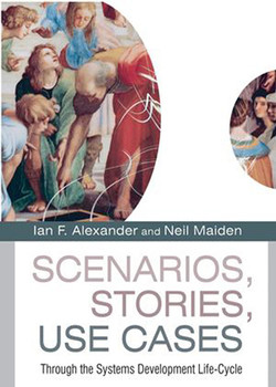 Scenarios, Stories, Use Cases: Through the Systems Development Life-Cycle