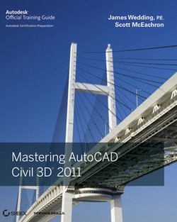 Mastering AutoCAD® Civil 3D® 2011: Autodesk Offical Training Guide