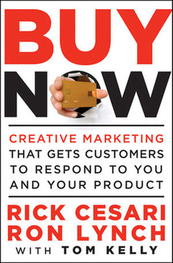 Buy Now: Creative Marketing that Gets Customers to Respond to You and Your Product