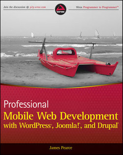Professional Mobile Web Development with WordPress®, Joomla!®, and Drupal®