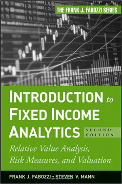 Introduction to Fixed Income Analytics: Relative Value Analysis, Risk Measures, and Valuation, Second Edition