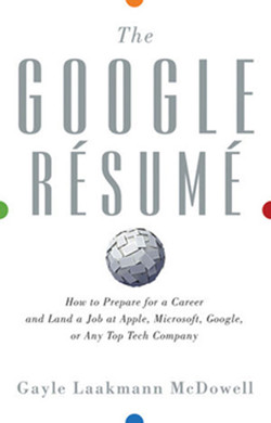 The Google Résumé: How to Prepare for a Career and Land a Job at Apple, Microsoft, Google, or any Top Tech Company