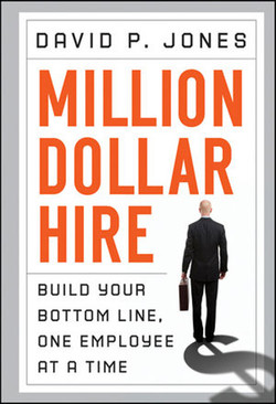 Million Dollar Hire: Build Your Bottom Line, One Employee at a Time