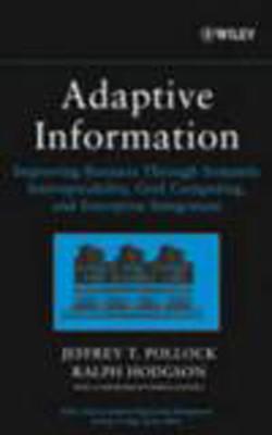 Adaptive Information Improving Business Through Semantic Interoperability, Grid Computing, and Enterprise Integration