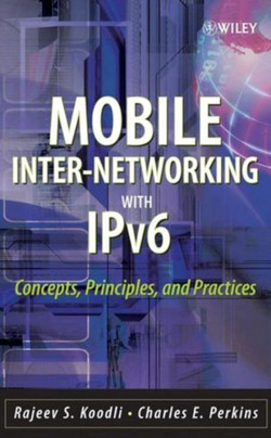 Mobile Inter-networking with IPv6 : Concepts, Principles and Practices