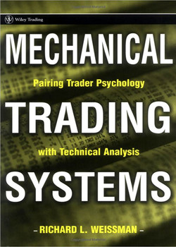 Mechanical Trading Systems: Pairing Trader Psychology with Technical Analysis
