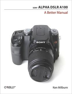 Sony Alpha DSLR A100: A Better Manual