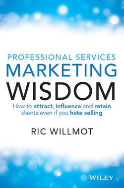 Professional Services Marketing Wisdom: How to Attract, Influence and Acquire Customers Even If You Hate Selling