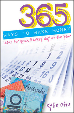 365 Ways to Make Money: Ideas for Quick $ Every Day of the Year