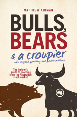 Bulls, Bears & a Croupier: The insider's guide to profiting from the Australian stockmarket