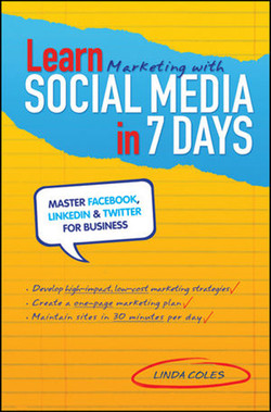 Learn Marketing with Social Media in 7 Days: Master Facebook, LinkedIn & Twitter for Business