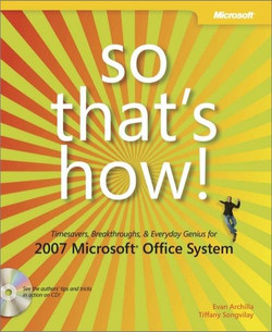 So That's How! 2007 Microsoft® Office System: Timesavers, Breakthroughs, & Everyday Genius