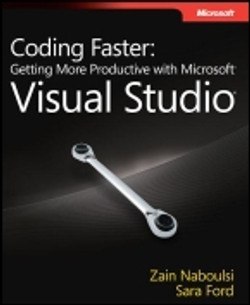Coding Faster: Getting More Productive with Microsoft® Visual Studio®