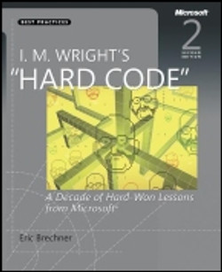 """I. M. Wright's """"Hard Code"""": A Decade of Hard-Won Lessons from Microsoft®"""