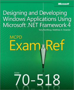 MCPD 70-518 Exam Ref: Designing and Developing Windows® Applications Using Microsoft® .NET Framework 4