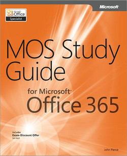 MOS Study Guide for Microsoft® Office 365 Includes Exam-Discount Offer See back