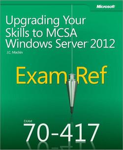 Exam Ref 70-417: Upgrading Your Skills to MCSA Windows Server® 2012