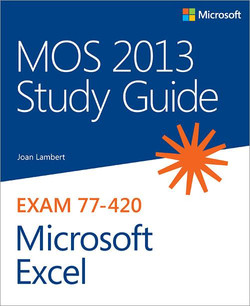 MOS 2013 Study Guide for Microsoft® Excel®