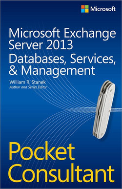 Microsoft Exchange Server 2013 Databases, Services, & Management: Pocket Consultant