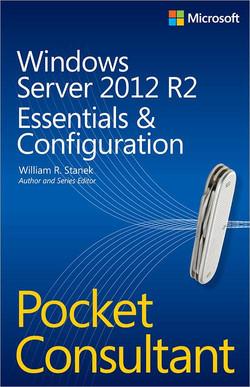 Windows Server 2012 R2 Pocket Consultant: Essentials & Configuration