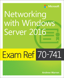 Exam Ref 70-741 Networking with Windows Server 2016, First Edition