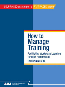 How To Manage Training: Facilitating Workplace Learning for High Performance
